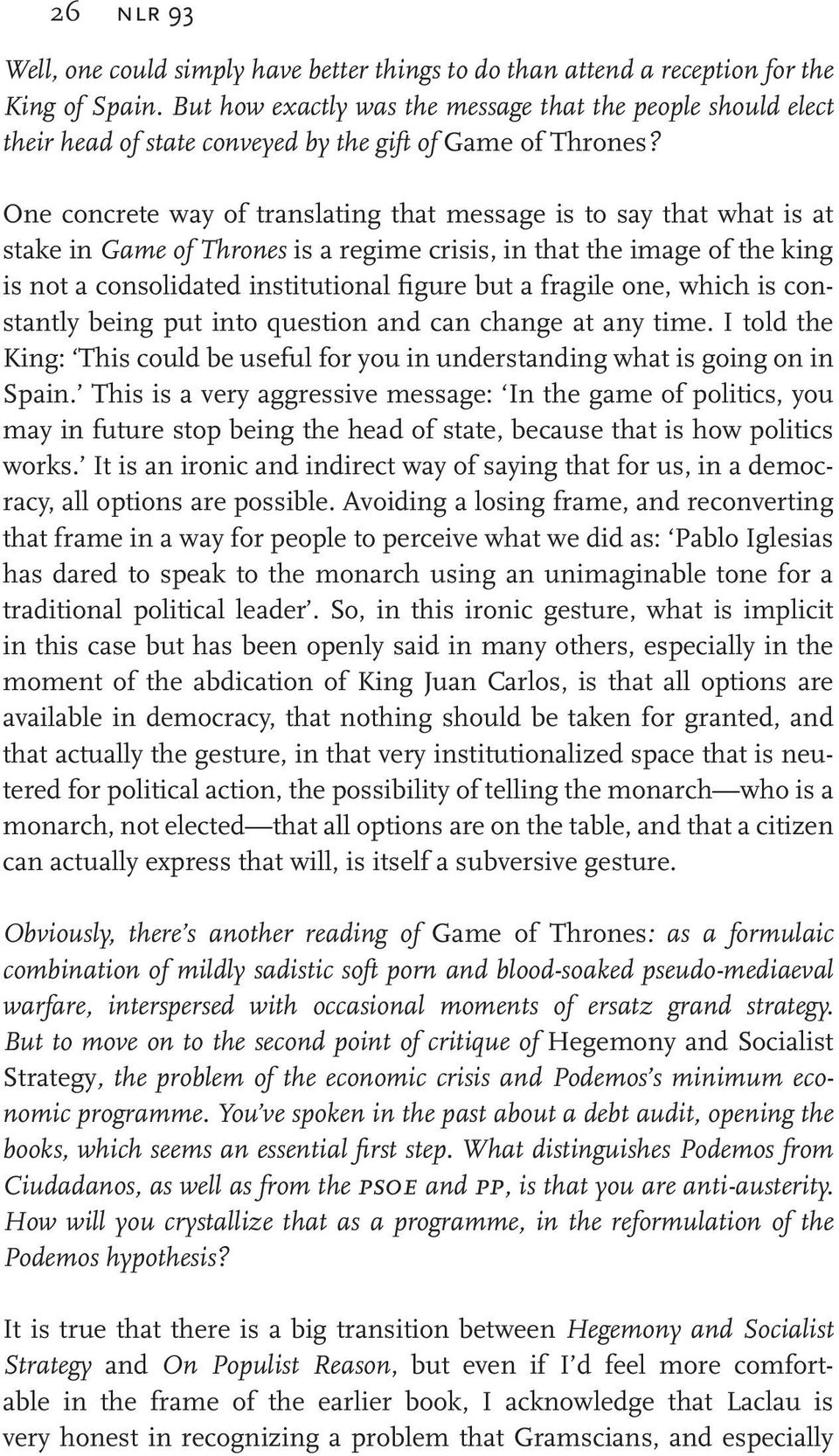 One concrete way of translating that message is to say that what is at stake in Game of Thrones is a regime crisis, in that the image of the king is not a consolidated institutional figure but a