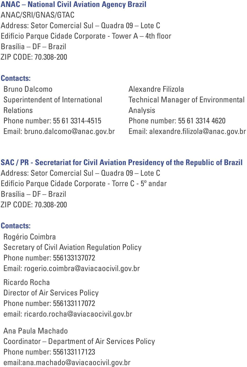 br Alexandre Filizola Technical Manager of Environmental Analysis Phone number: 55 61 3314 4620 Email: alexandre.filizola@anac.gov.
