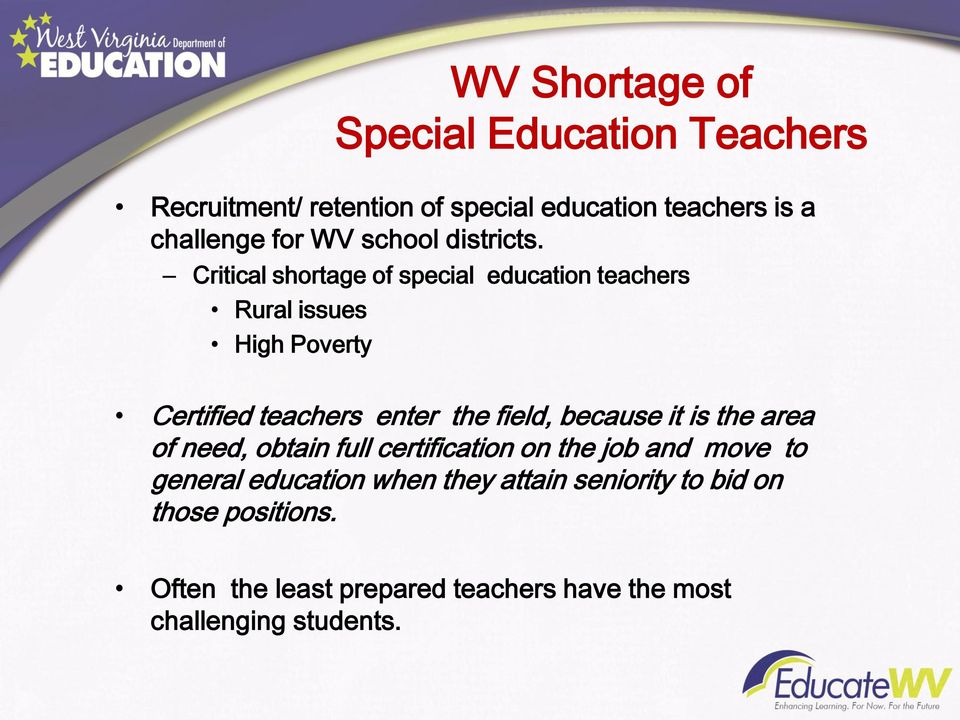Critical shortage of special education teachers Rural issues High Poverty Certified teachers enter the field,