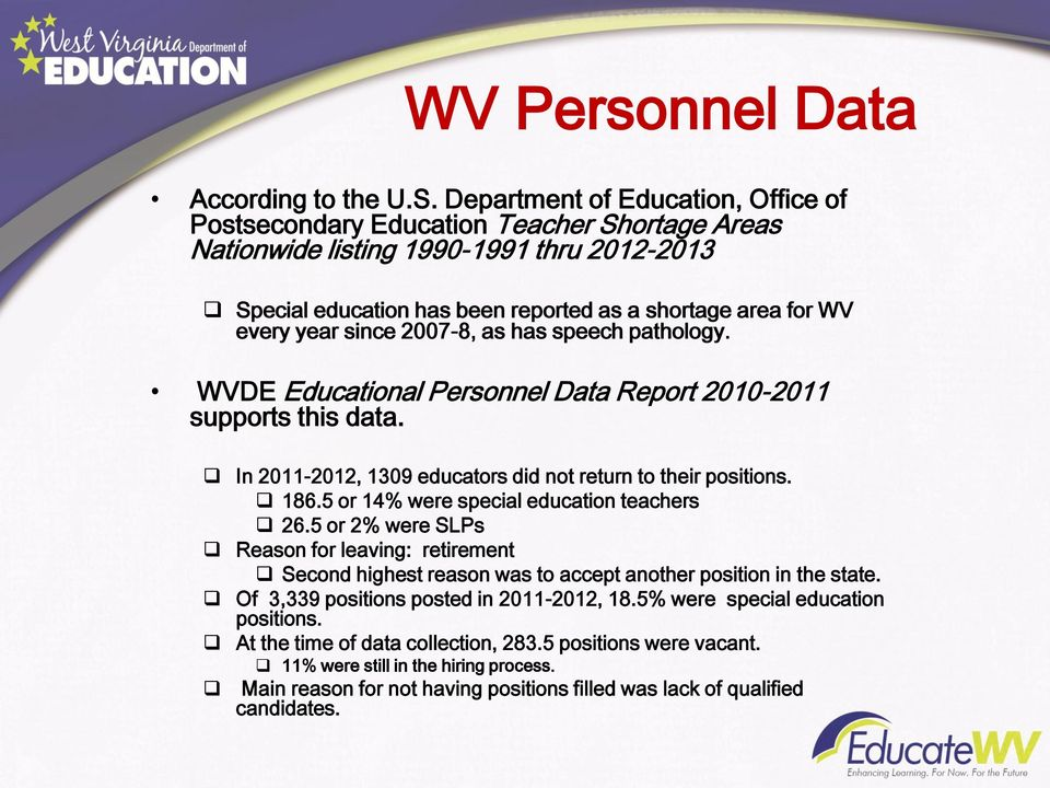 since 2007-8, as has speech pathology. WVDE Educational Personnel Data Report 2010-2011 supports this data. In 2011-2012, 1309 educators did not return to their positions. 186.