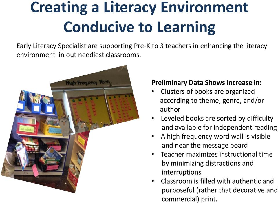 Preliminary Data Shows increase in: Clusters of books are organized according to theme, genre, and/or author Leveled books are sorted by difficulty and