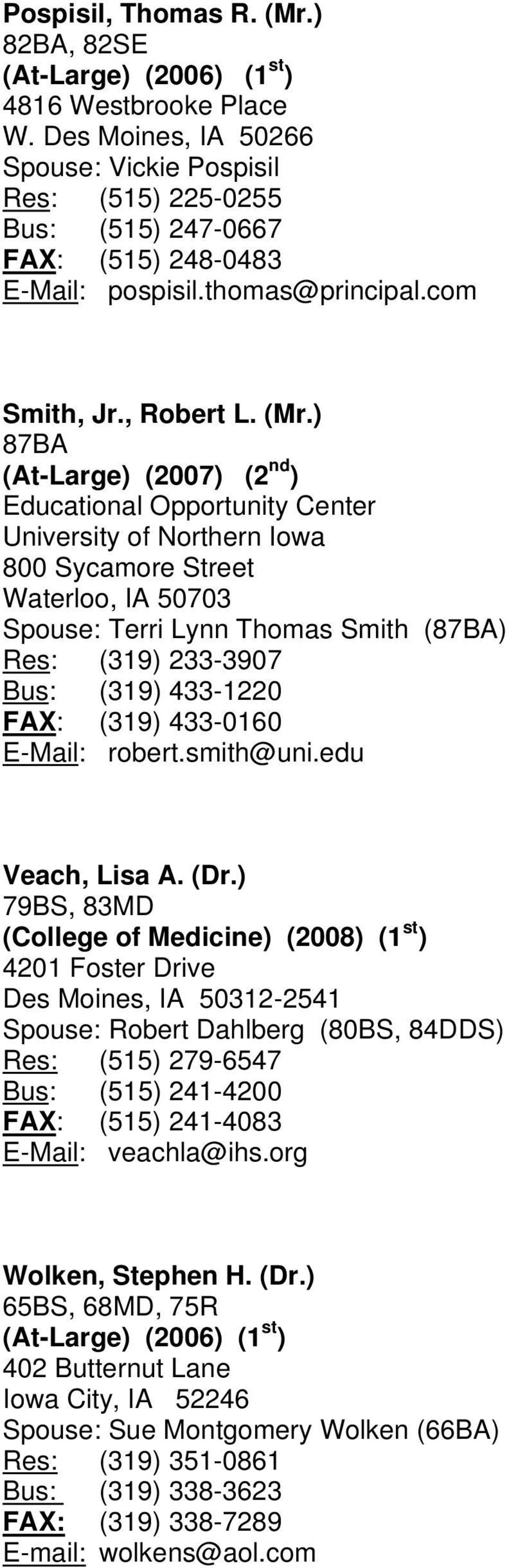 ) 87BA (At-Large) (2007) (2 nd ) Educational Opportunity Center University of Northern Iowa 800 Sycamore Street Waterloo, IA 50703 Spouse: Terri Lynn Thomas Smith (87BA) Res: (319) 233-3907 Bus: