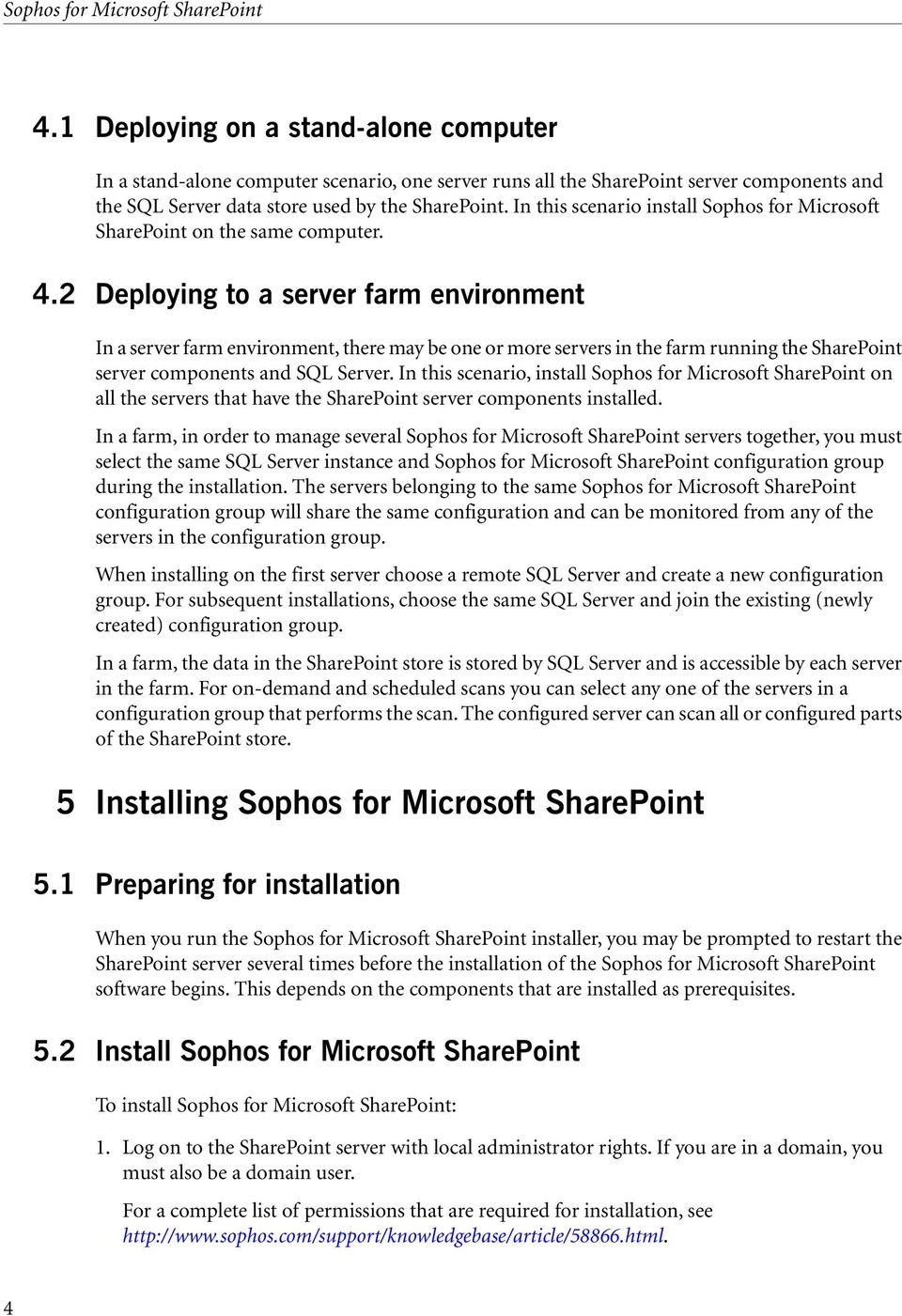 In this scenario install Sophos for Microsoft SharePoint on the same computer. 4.