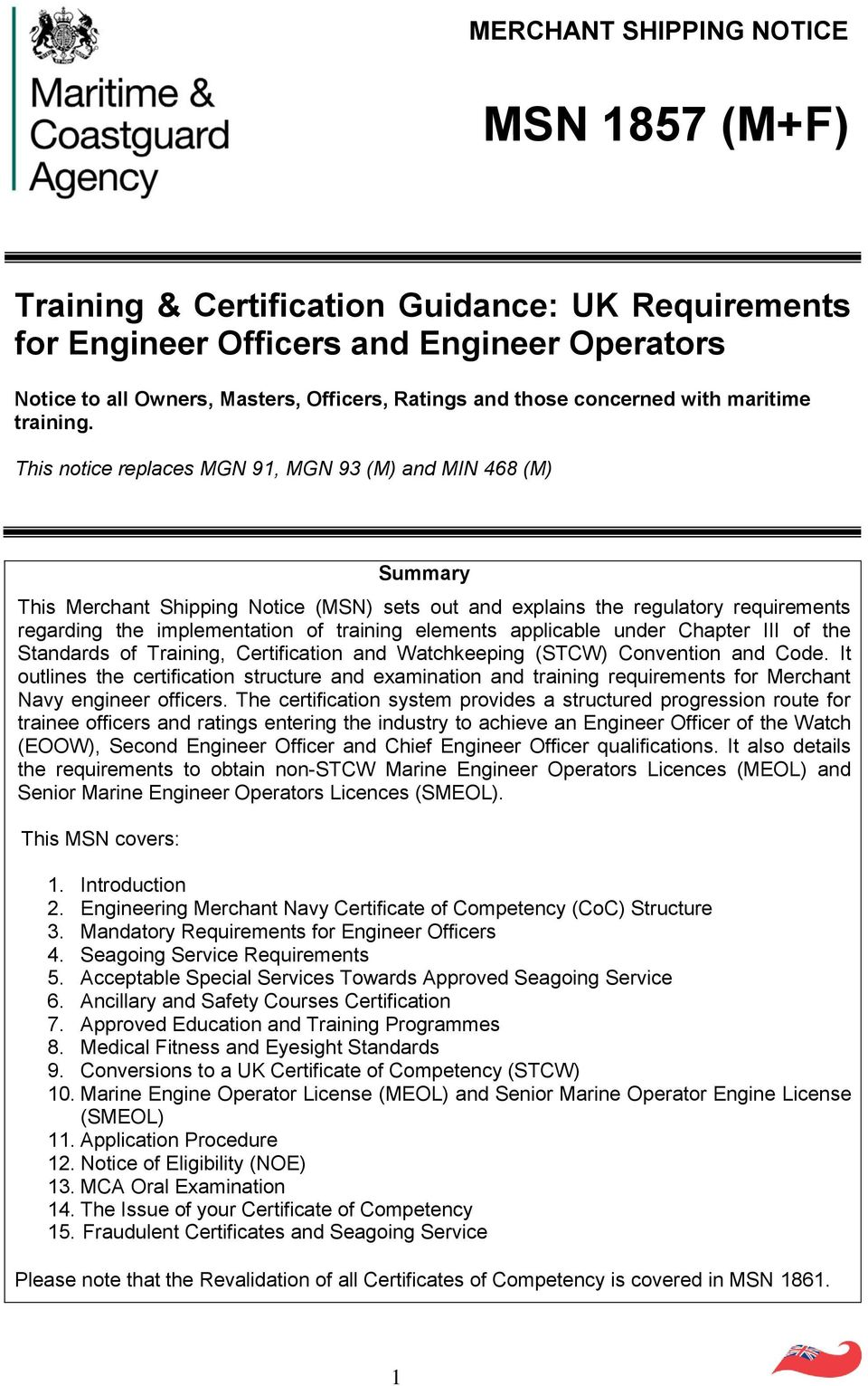 This notice replaces MGN 91, MGN 93 (M) and MIN 468 (M) Summary This Merchant Shipping Notice (MSN) sets out and explains the regulatory requirements regarding the implementation of training elements