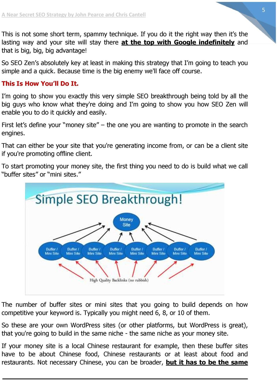 So SEO Zen s absolutely key at least in making this strategy that I m going to teach you simple and a quick. Because time is the big enemy we'll face off course. This Is How You ll Do It.