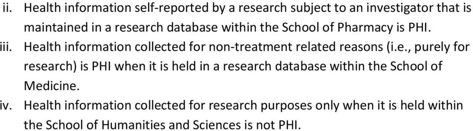 Health information collected for non-treatment related reasons (i.e., purely for research) is PHI when it is held in a research database within the School of Medicine.