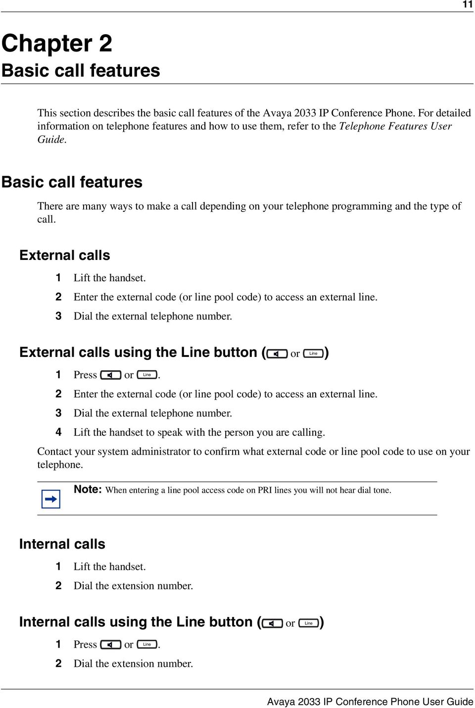 Basic call features There are many ways to make a call depending on your telephone programming and the type of call. External calls 1 Lift the handset.