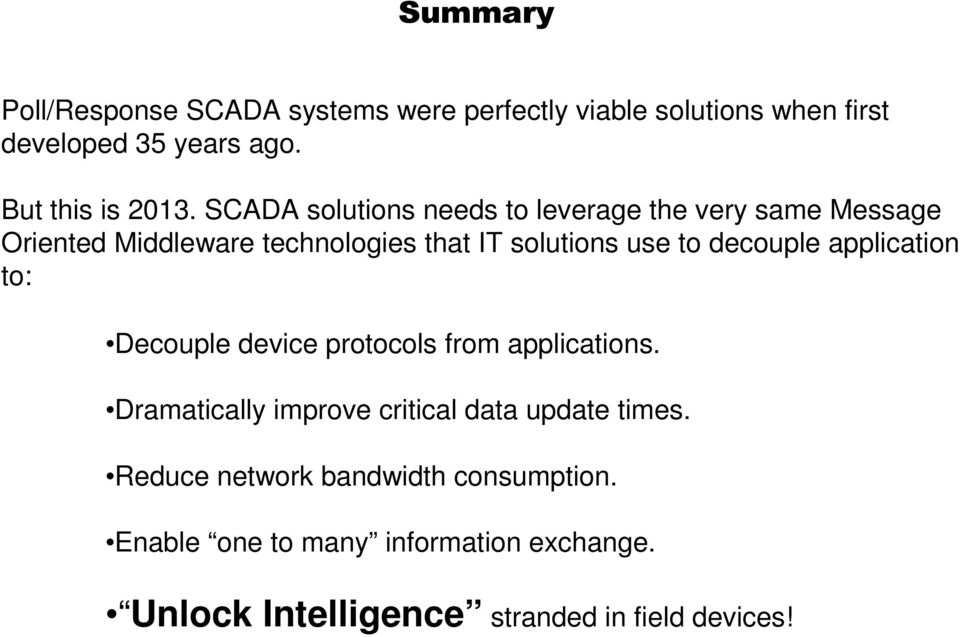decouple application to: Decouple device protocols from applications. Dramatically improve critical data update times.
