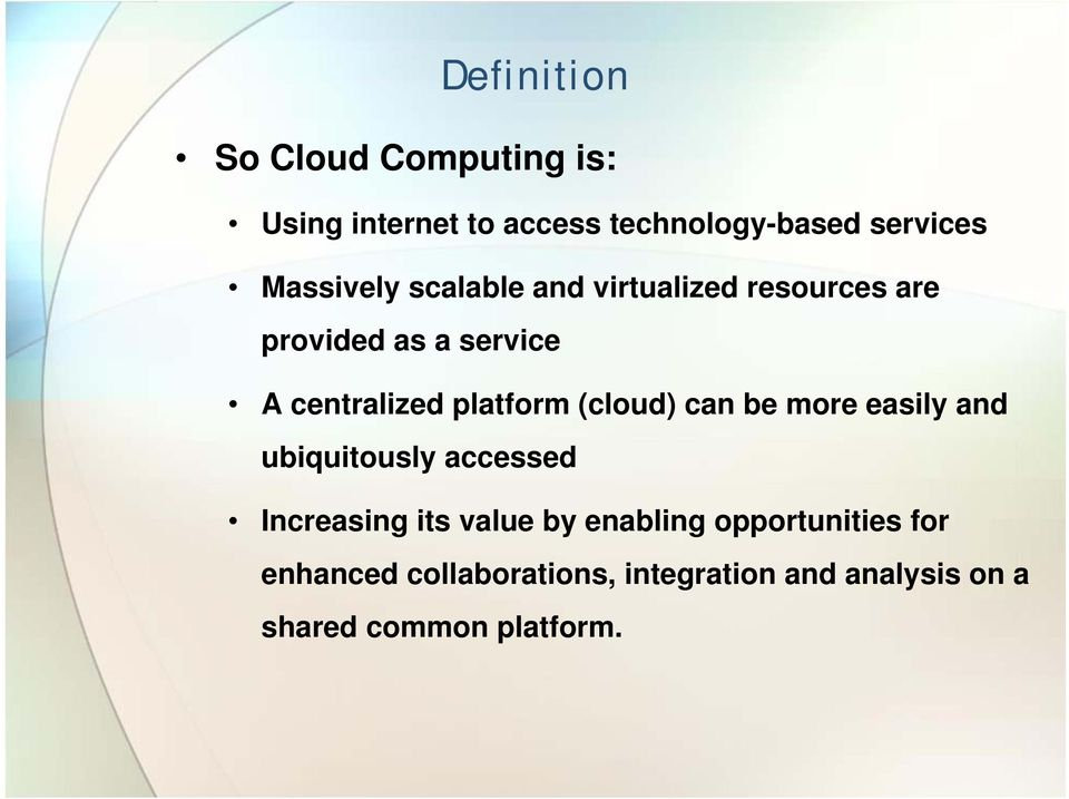 platform (cloud) can be more easily and ubiquitously accessed Increasing its value by