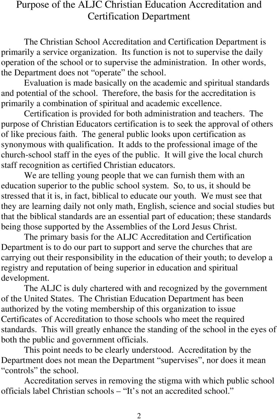 Evaluation is made basically on the academic and spiritual standards and potential of the school.