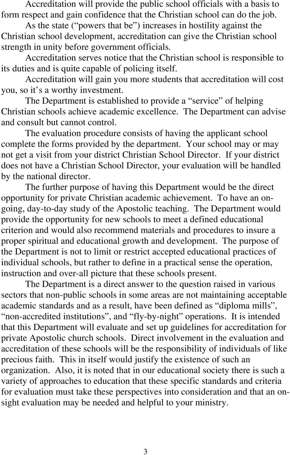 Accreditation serves notice that the Christian school is responsible to its duties and is quite capable of policing itself.