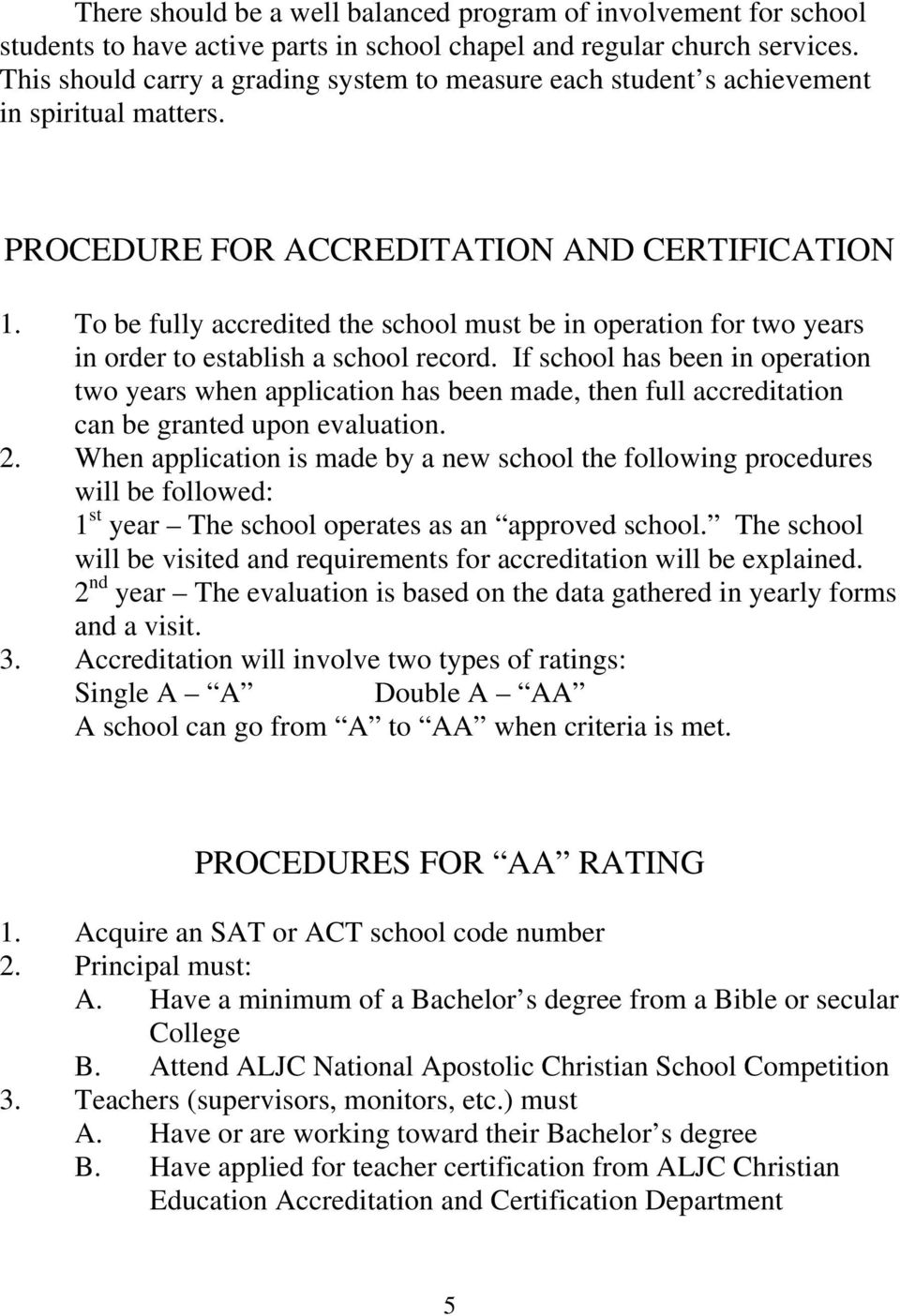 To be fully accredited the school must be in operation for two years in order to establish a school record.