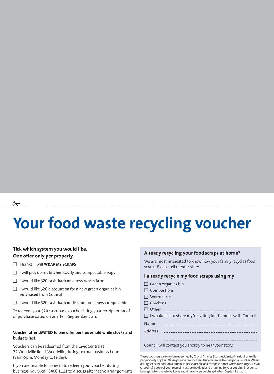 Council I would like $20 cash-back or discount on a new compost bin To redeem your $20 cash-back voucher, bring your receipt or proof of purchase dated on or after 1 September 2011.