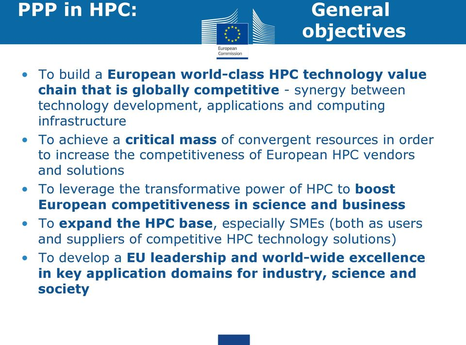 solutions To leverage the transformative power of HPC to boost European competitiveness in science and business To expand the HPC base, especially SMEs (both as