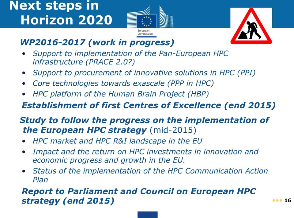technologies towards exascale (PPP in HPC) HPC platform of the Human Brain Project (HBP) Establishment of first Centres of Excellence (end 2015) 1.