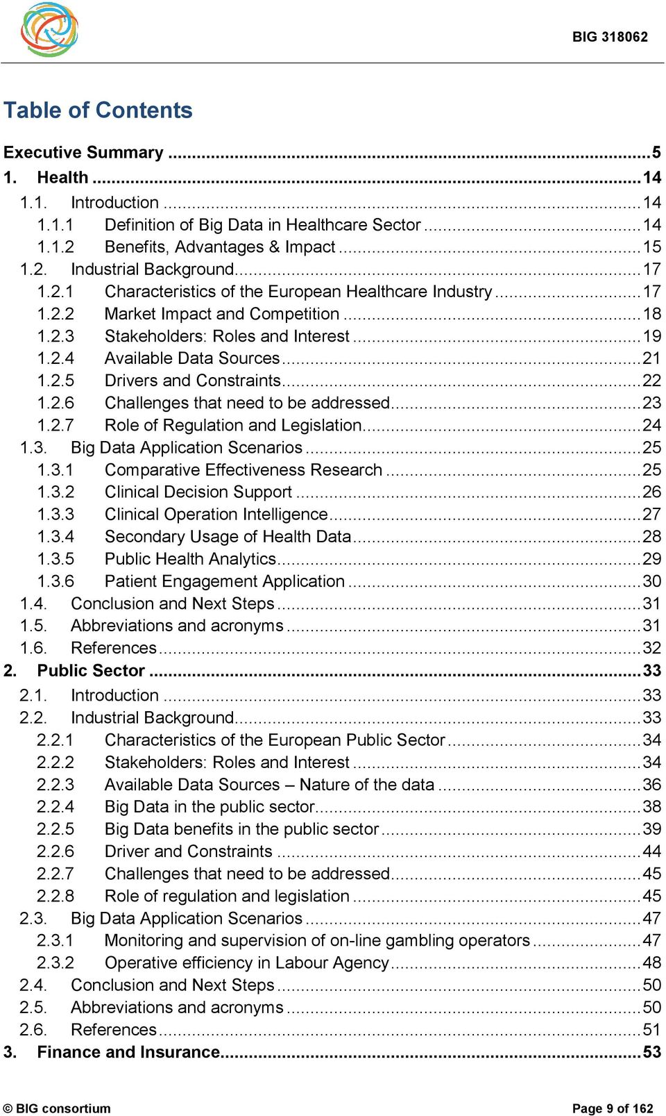 .. 22 1.2.6 Challenges that need to be addressed... 23 1.2.7 Role of Regulation and Legislation... 24 1.3. Big Data Application Scenarios... 25 1.3.1 Comparative Effectiveness Research... 25 1.3.2 Clinical Decision Support.
