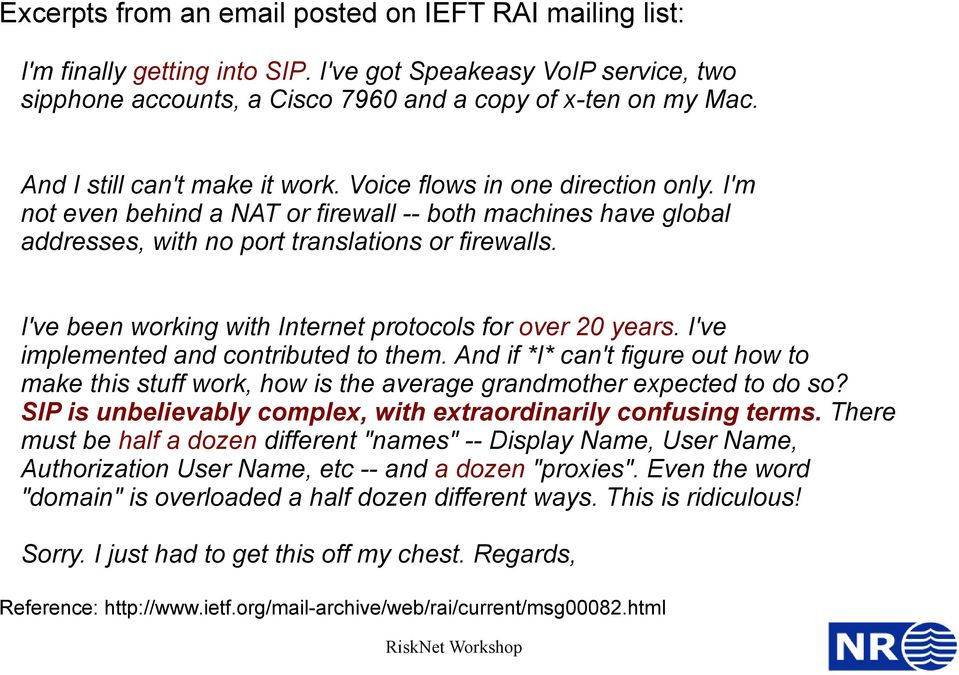 I've been working with Internet protocols for over 20 years. I've implemented and contributed to them.