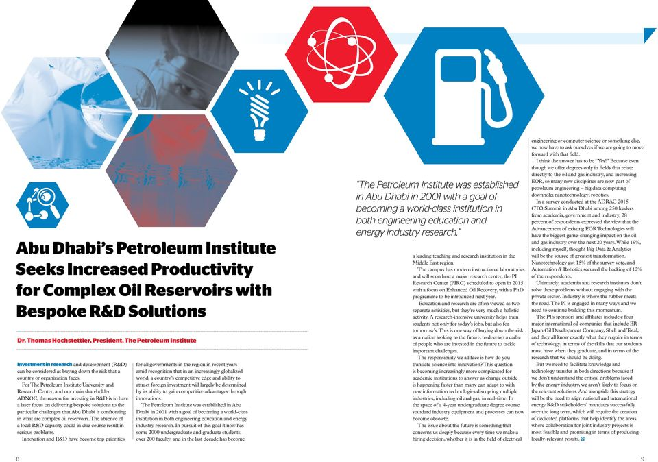 For The Petroleum Institute University and Research Center, and our main shareholder ADNOC, the reason for investing in R&D is to have a laser focus on delivering bespoke solutions to the particular