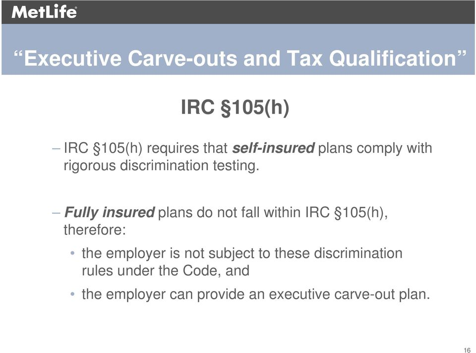 Fully insured plans do not fall within IRC 105(h), therefore: the employer is not