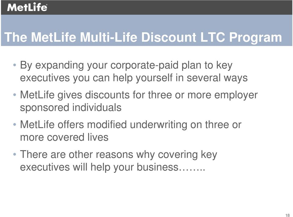 more employer sponsored individuals MetLife offers modified underwriting on three or more
