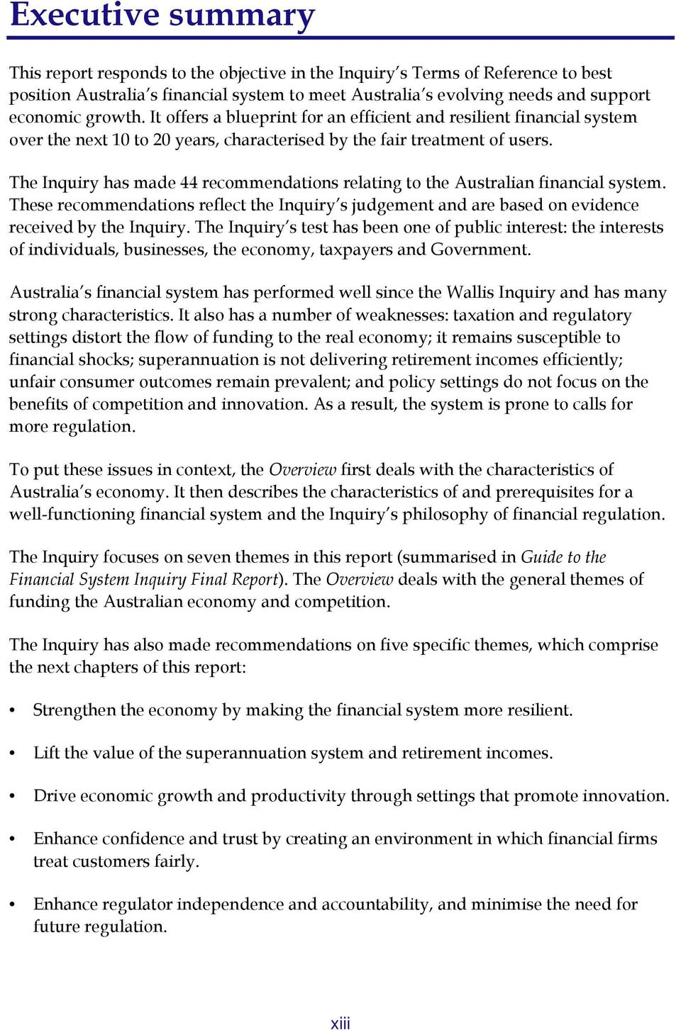 The Inquiry has made 44 recommendations relating to the Australian financial system. These recommendations reflect the Inquiry s judgement and are based on evidence received by the Inquiry.