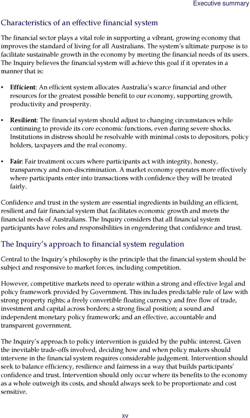 The Inquiry believes the financial system will achieve this goal if it operates in a manner that is: Efficient: An efficient system allocates Australia s scarce financial and other resources for the