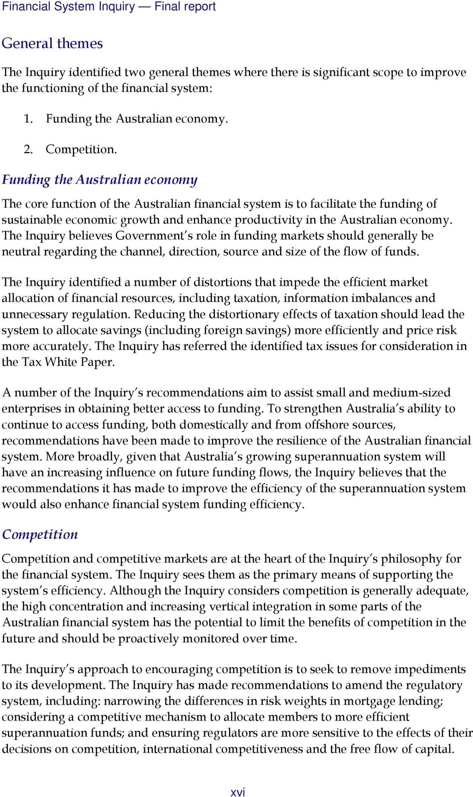 Funding the Australian economy The core function of the Australian financial system is to facilitate the funding of sustainable economic growth and enhance productivity in the Australian economy.