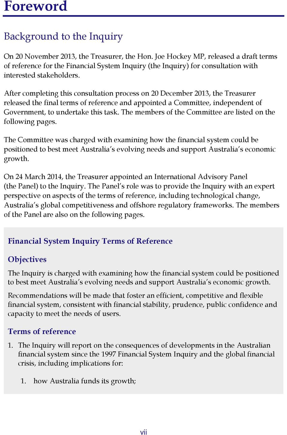 After completing this consultation process on 20 December 2013, the Treasurer released the final terms of reference and appointed a Committee, independent of Government, to undertake this task.