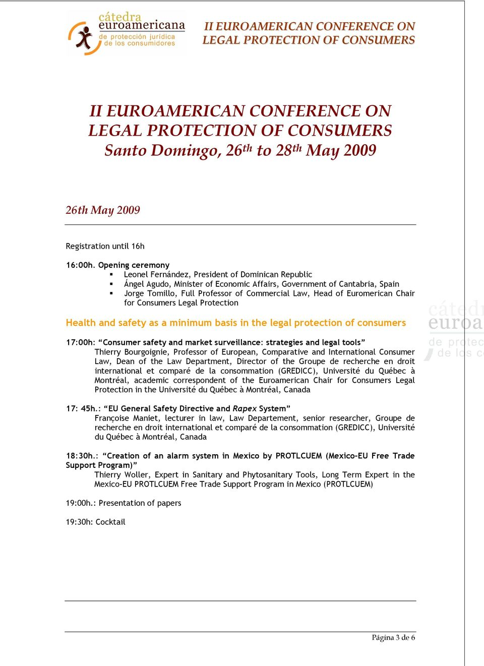 Euromerican Chair for Consumers Legal Protection Health and safety as a minimum basis in the legal protection of consumers 17:00h: Consumer safety and market surveillance: strategies and legal tools