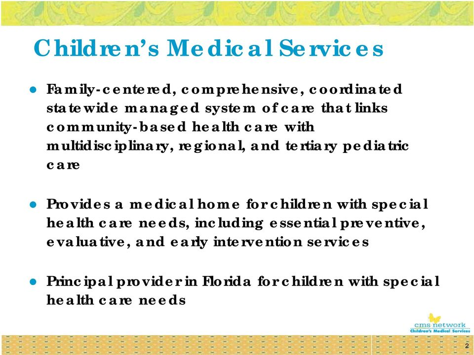 Provides a medical home for children with special health care needs, including essential preventive,
