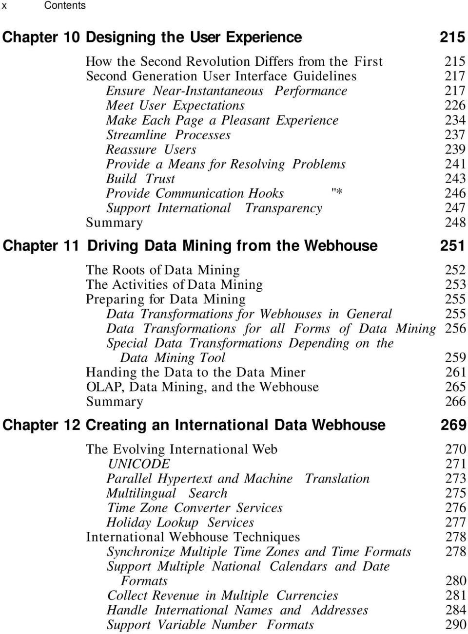 """* 246 Support International Transparency 247 Summary 248 Chapter 11 Driving Data Mining from the Webhouse 251 The Roots of Data Mining 252 The Activities of Data Mining 253 Preparing for Data Mining"