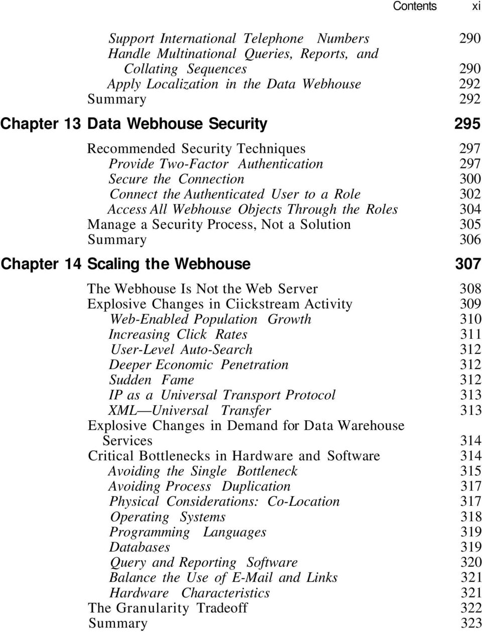 Through the Roles 304 Manage a Security Process, Not a Solution 305 Summary 306 Chapter 14 Scaling the Webhouse 307 The Webhouse Is Not the Web Server 308 Explosive Changes in Ciickstream Activity
