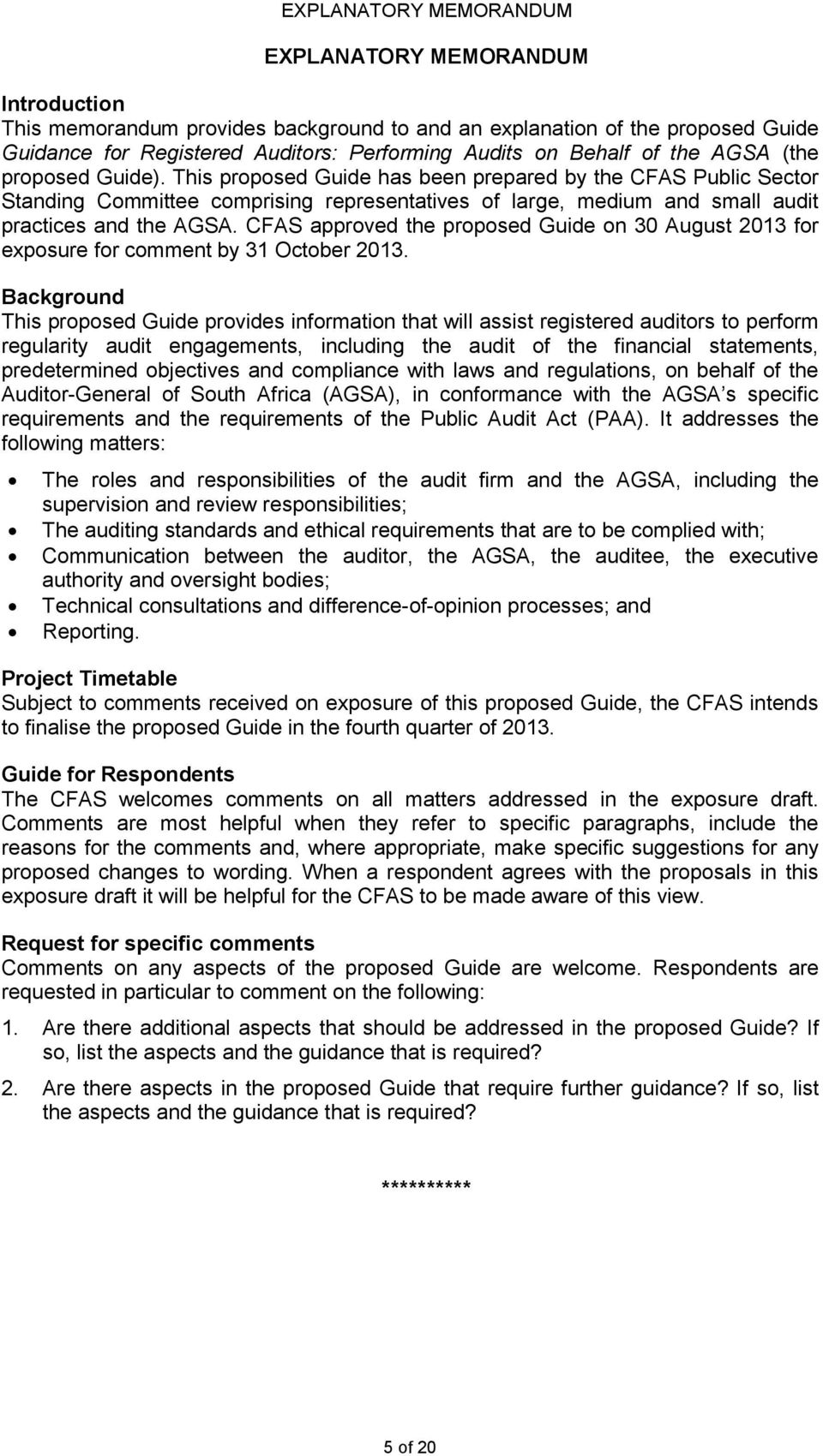 This proposed Guide has been prepared by the CFAS Public Sector Standing Committee comprising representatives of large, medium and small audit practices and the AGSA.