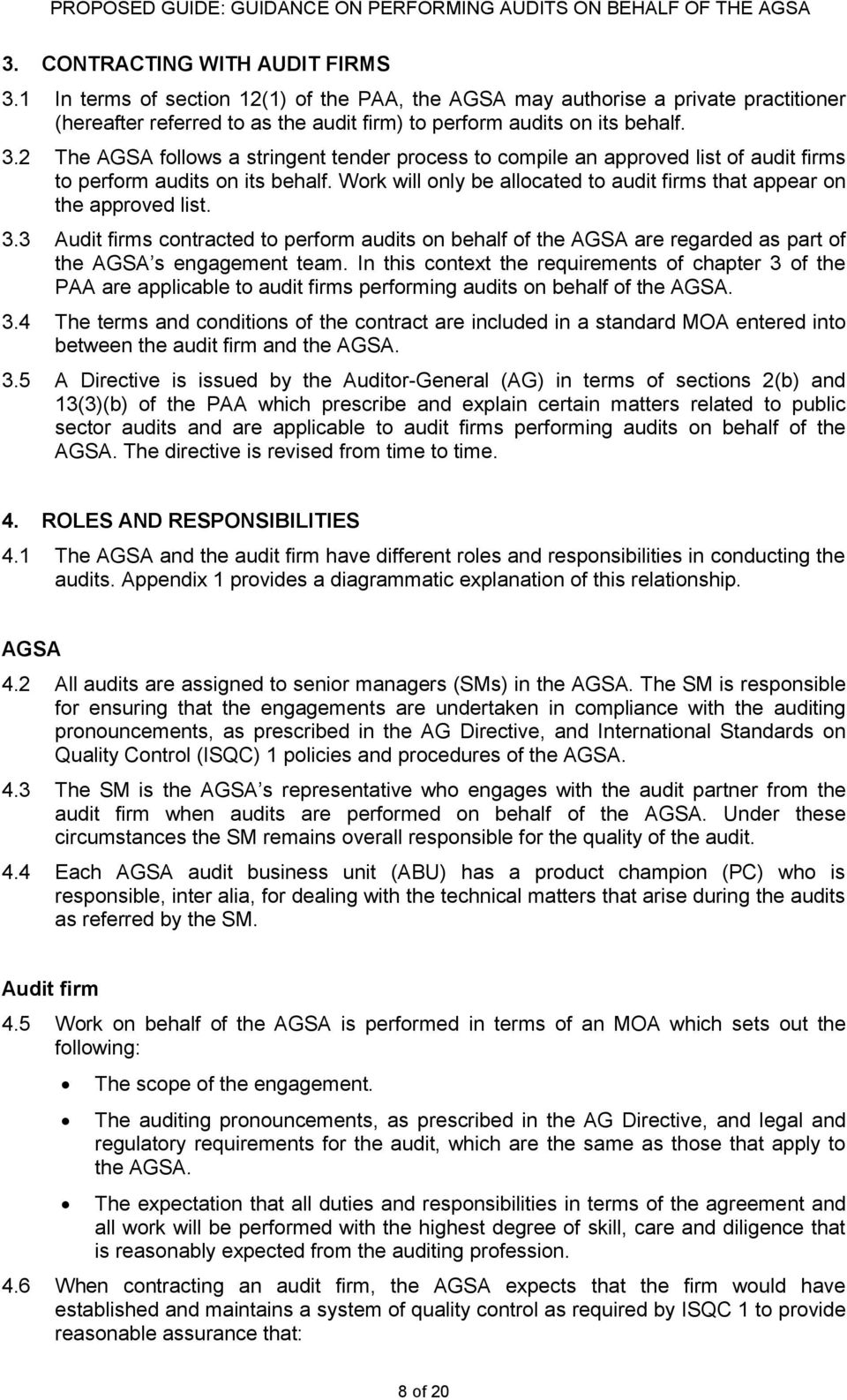 In this context the requirements of chapter 3 of the PAA are applicable to audit firms performing audits on behalf of the AGSA. 3.4 The terms and conditions of the contract are included in a standard MOA entered into between the audit firm and the AGSA.