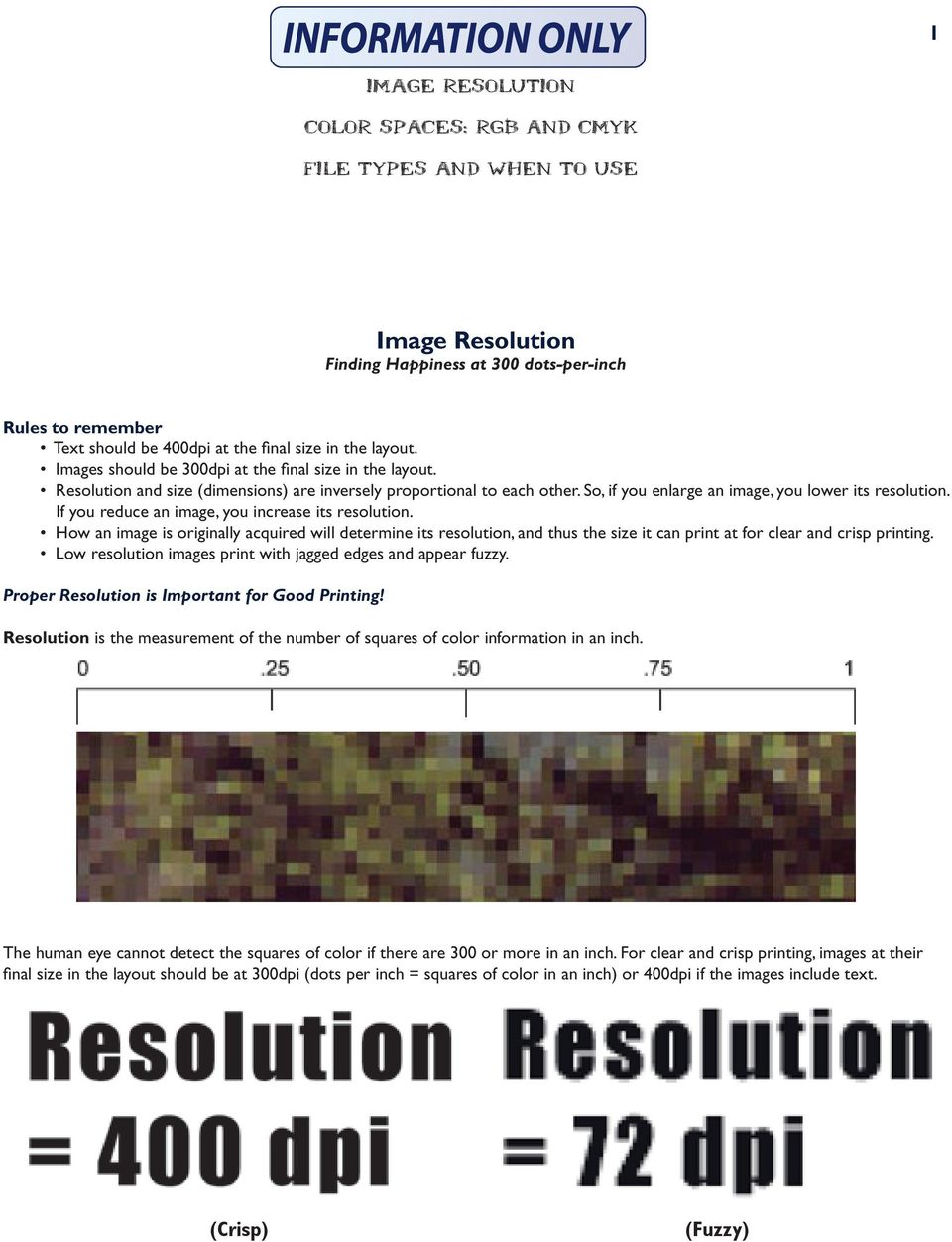 If you reduce an image, you increase its resolution. How an image is originally acquired will determine its resolution, and thus the size it can print at for clear and crisp printing.