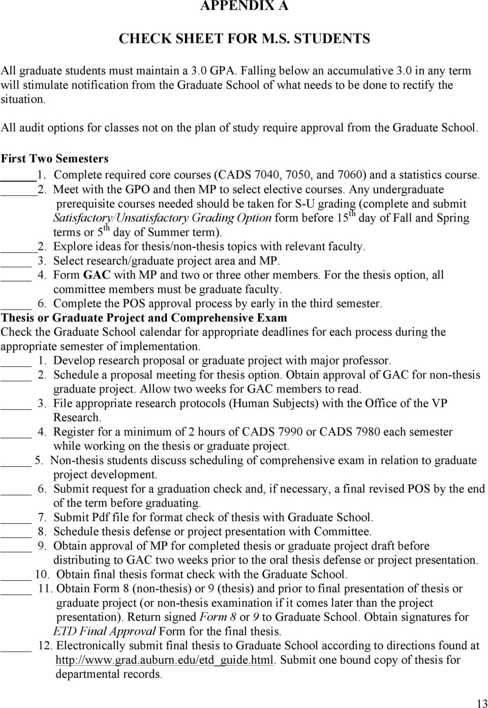 All audit options for classes not on the plan of study require approval from the Graduate School. First Two Semesters 1.