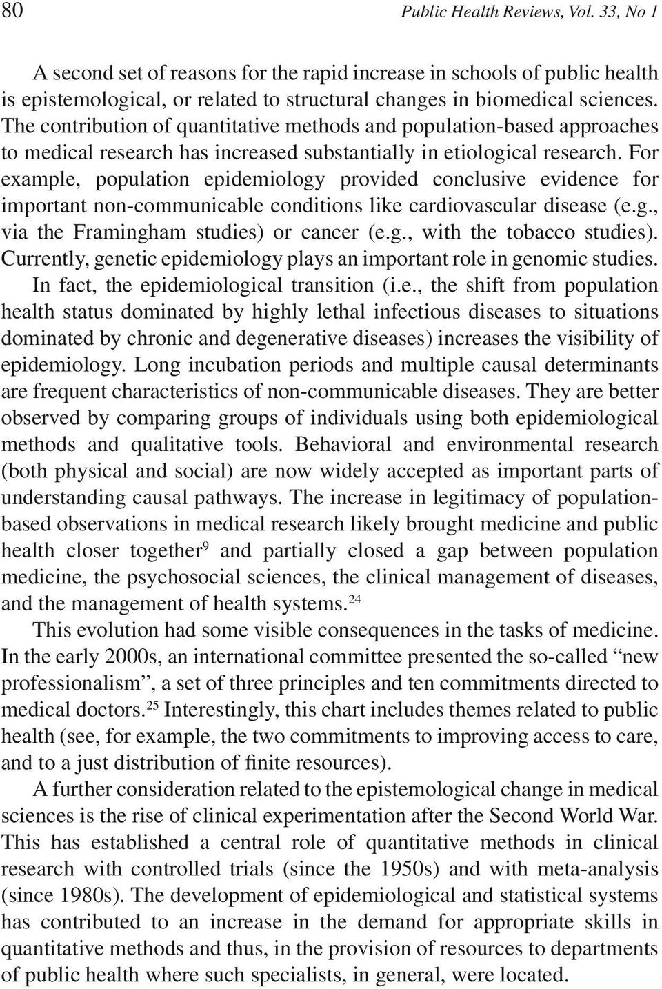 For example, population epidemiology provided conclusive evidence for important non-communicable conditions like cardiovascular disease (e.g., via the Framingham studies) or cancer (e.g., with the tobacco studies).