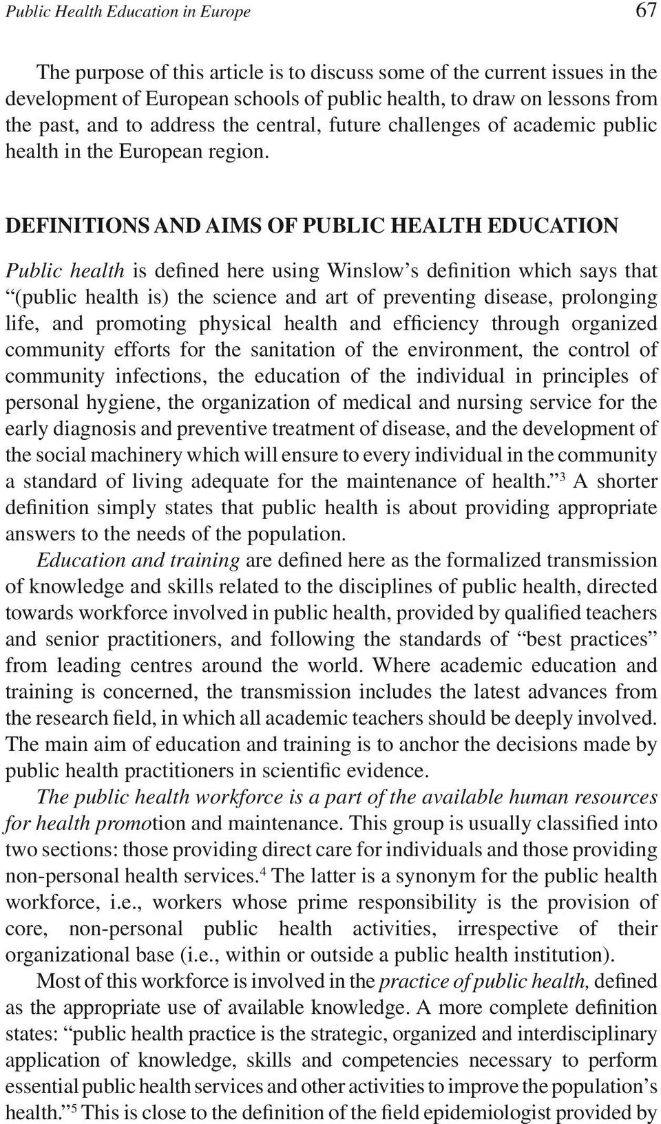 DEFINITIONS AND AIMS OF PUBLIC HEALTH EDUCATION Public health is defined here using Winslow s definition which says that (public health is) the science and art of preventing disease, prolonging life,