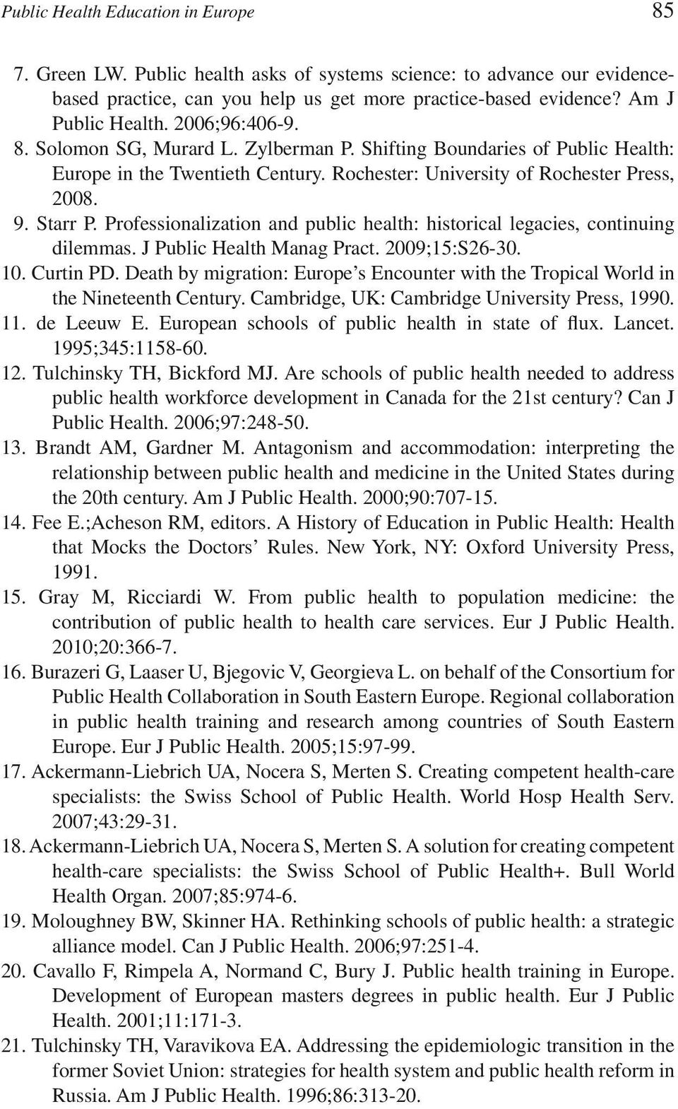 Professionalization and public health: historical legacies, continuing dilemmas. J Public Health Manag Pract. 2009;15:S26-30. 10. Curtin PD.