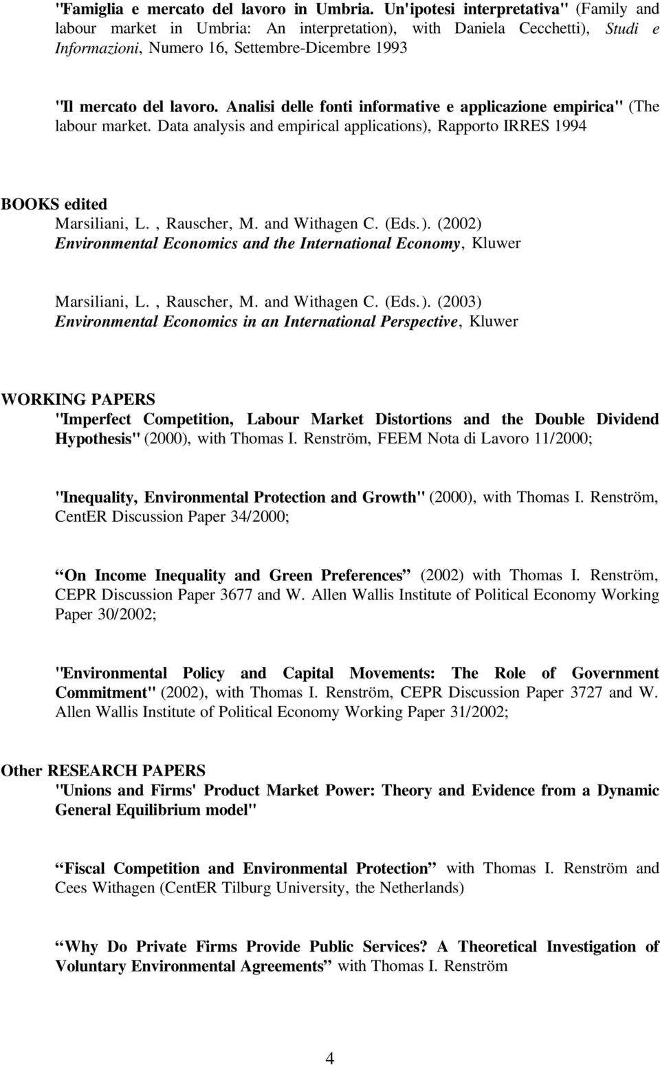 "Analisi delle fonti informative e applicazione empirica"" (The labour market. Data analysis and empirical applications), Rapporto IRRES 1994 BOOKS edited Marsiliani, L., Rauscher, M. and Withagen C."