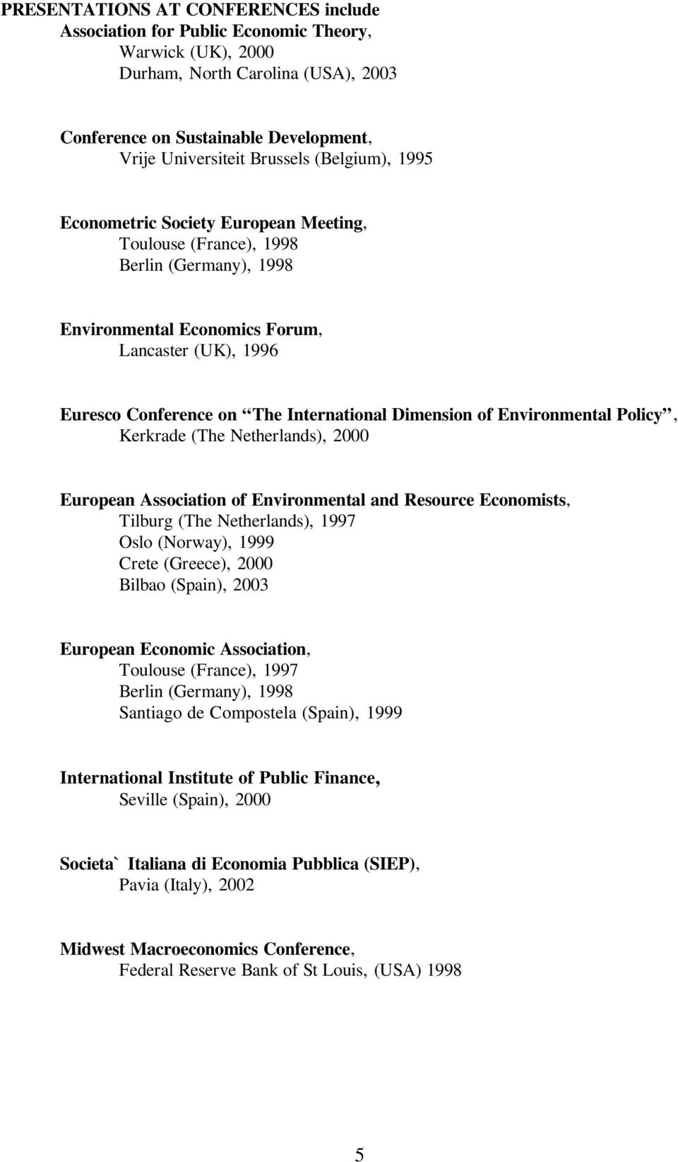 Dimension of Environmental Policy, Kerkrade (The Netherlands), 2000 European Association of Environmental and Resource Economists, Tilburg (The Netherlands), 1997 Oslo (Norway), 1999 Crete (Greece),