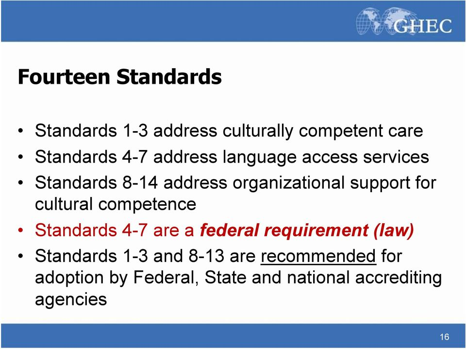 cultural competence Standards 4-7 are a federal requirement (law) Standards 1-3 and