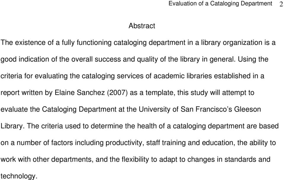 Using the criteria for evaluating the cataloging services of academic libraries established in a report written by Elaine Sanchez (2007) as a template, this study will attempt to evaluate