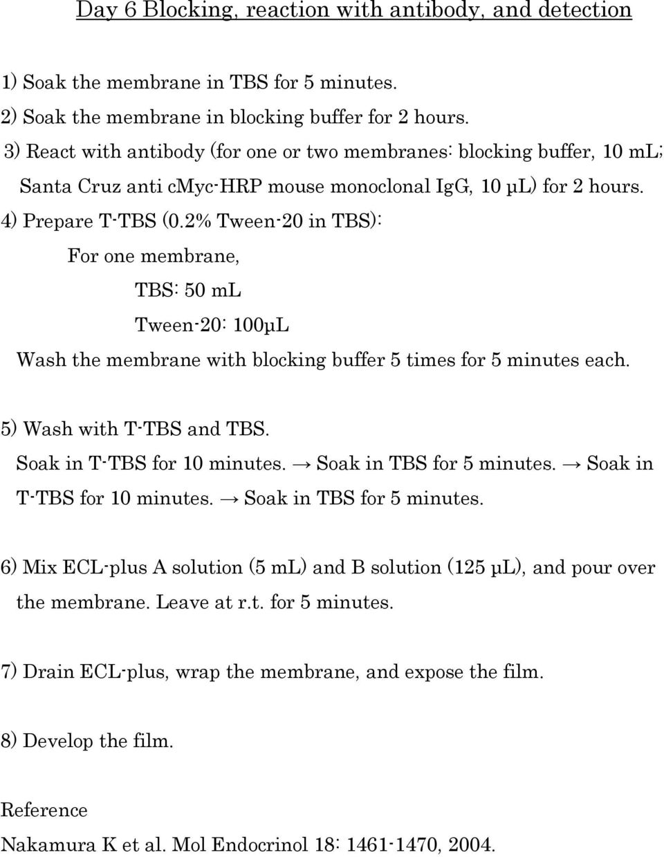 2% Tween-20 in TBS): For one membrane, TBS: 50 ml Tween-20: 100μL Wash the membrane with blocking buffer 5 times for 5 minutes each. 5) Wash with T-TBS and TBS. Soak in T-TBS for 10 minutes.