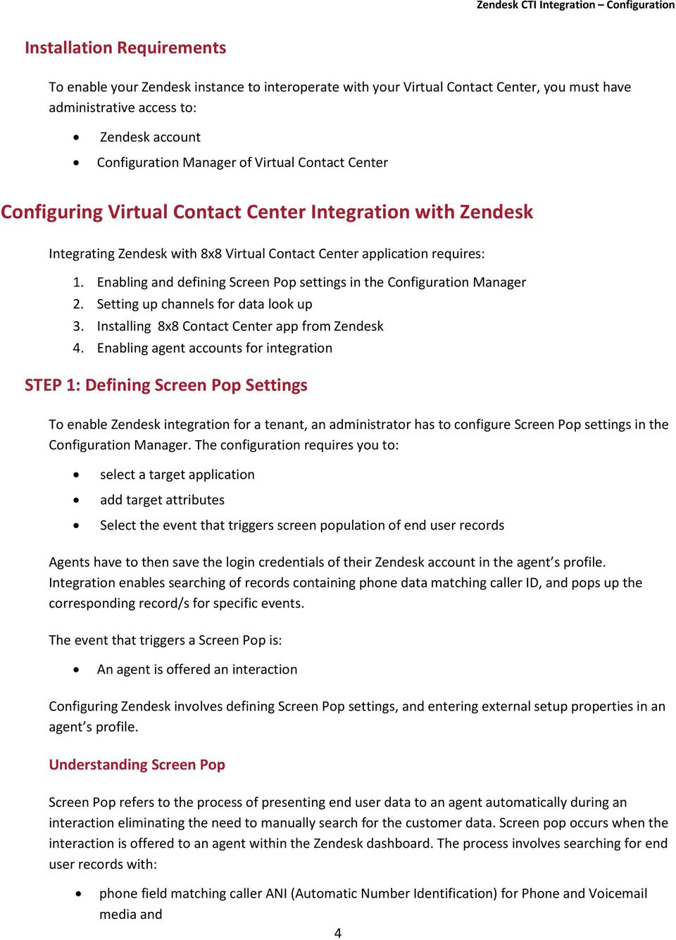 Enabling and defining Screen Pop settings in the Configuration Manager 2. Setting up channels for data look up 3. Installing 8x8 Contact Center app from Zendesk 4.
