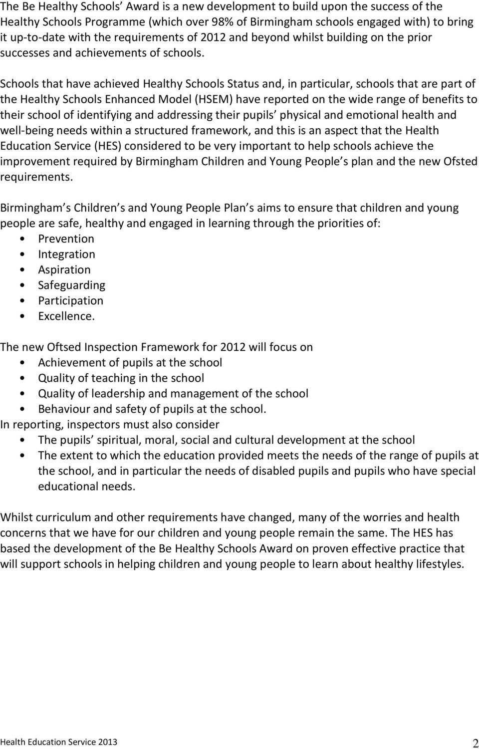 Schools that have achieved Healthy Schools Status and, in particular, schools that are part of the Healthy Schools Enhanced Model (HSEM) have reported on the wide range of benefits to their school of
