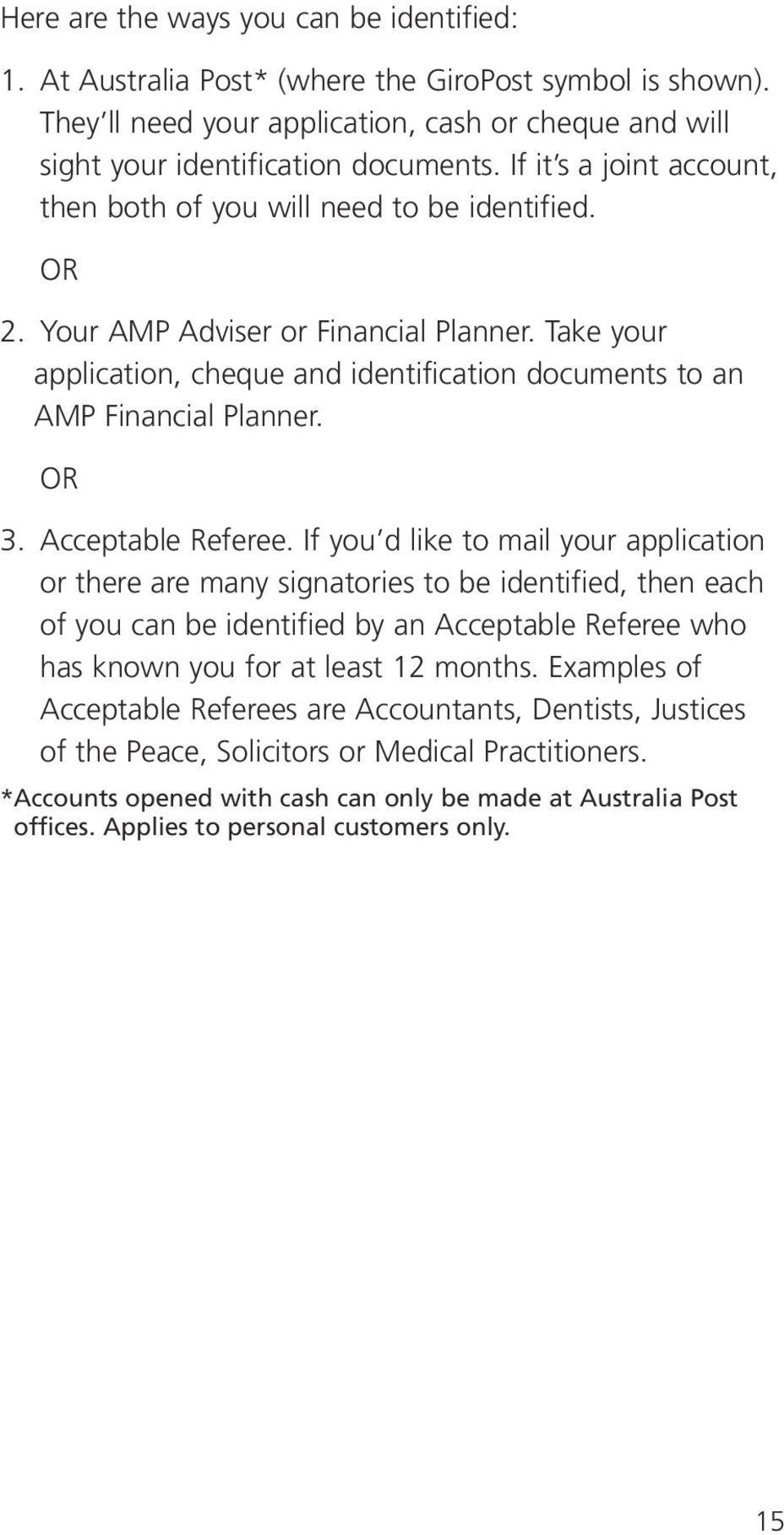 Take your application, cheque and identification documents to an AMP Financial Planner. OR 3. Acceptable Referee.