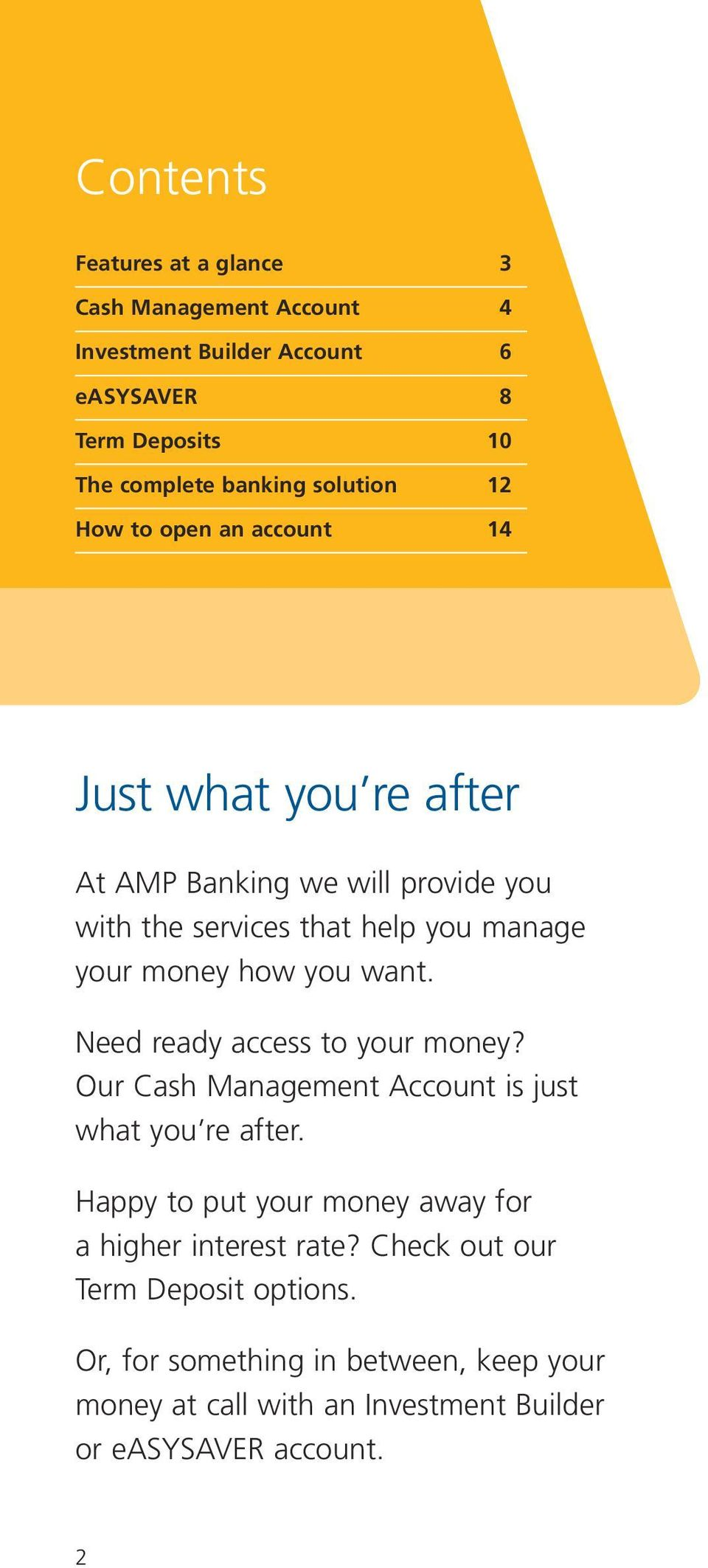 want. Need ready access to your money? Our Cash Management Account is just what you re after.