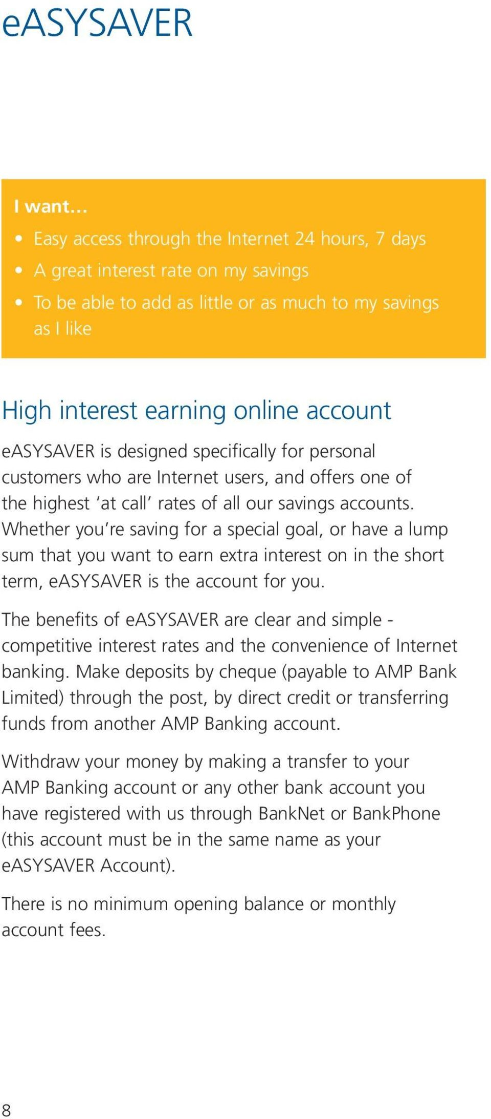 Whether you re saving for a special goal, or have a lump sum that you want to earn extra interest on in the short term, easysaver is the account for you.
