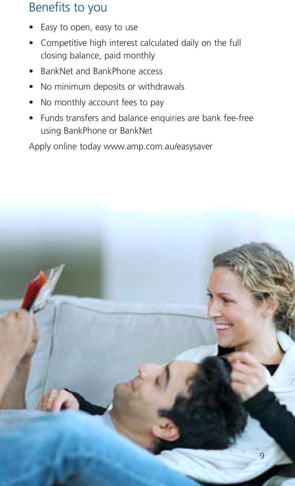 or withdrawals No monthly account fees to pay Funds transfers and balance enquiries are